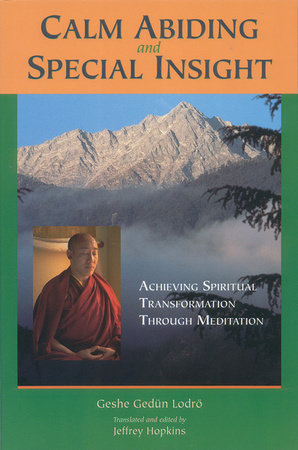 Calm Abiding and Special Insight by Geshe Gedun Lodro