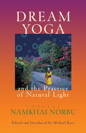 Dream Yoga and the Practice of Natural Light by Chogyal Namkhai Norbu
