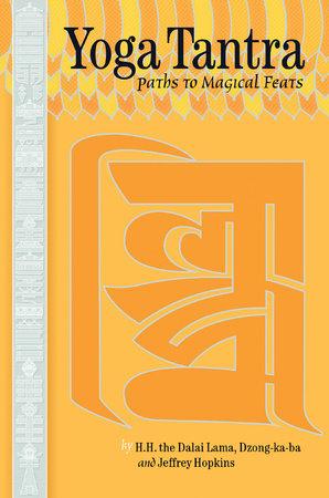 Yoga Tantra by Dalai Lama, Dzongkaba and Jeffrey Hopkins