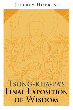 Tsong-kha-pa's Final Exposition of Wisdom by Jeffrey Hopkins