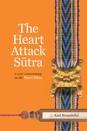 The Heart Attack Sutra by Karl Brunnholzl