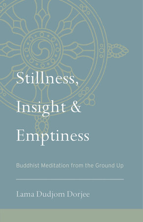 Stillness, Insight, and Emptiness by Lama Dudjom Dorjee