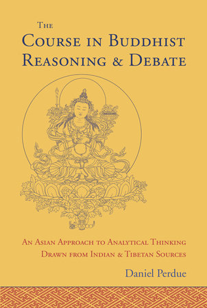 The Course in Buddhist Reasoning and Debate by Daniel Perdue