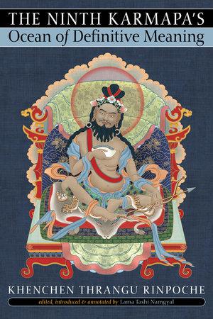 The Ninth Karmapa's Ocean of Definitive Meaning by Khenchen Thrangu Rinpoche