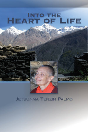 Into the Heart of Life by Jetsunma Tenzin Palmo