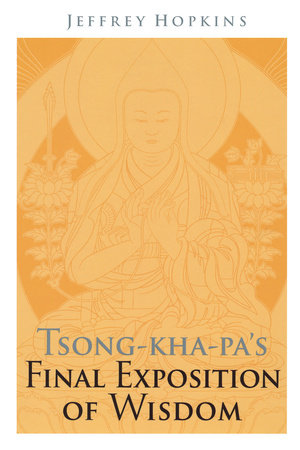 Tsong-kha-pa's Final Exposition of Wisdom by Jeffrey Hopkins