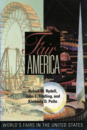 Fair America by Robert W. Rydell, John E. Findling and Kimberly Pelle
