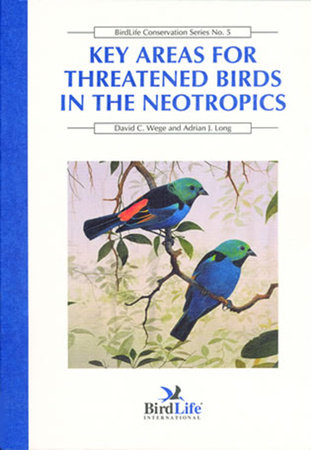 Key Areas for Threatened Birds in the Neotropics by David C. Wege and Adrian J. Long