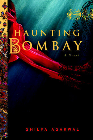 Haunting Bombay by Shilpa Agarwal