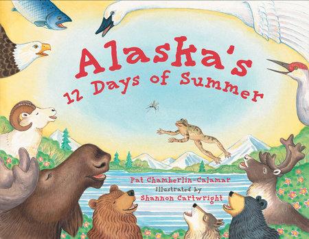 Alaska's 12 Days of Summer by Pat Chamberlain-Calamar