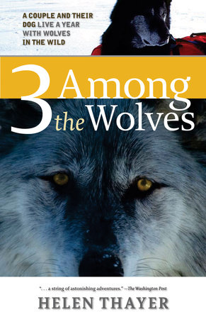 Three Among the Wolves by Helen Thayer
