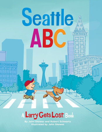 Seattle ABC: A Larry Gets Lost Book by John Skewes