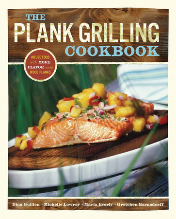 The Plank Grilling Cookbook by Dina Guillen and Michelle Lowrey