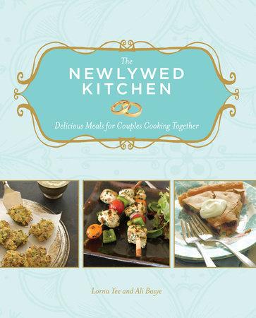 The Newlywed Kitchen by Lorna Yee and Ali Basye