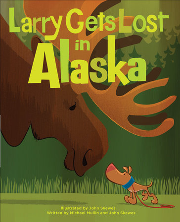 Larry Gets Lost in Alaska by John Skewes and Michael Mullin