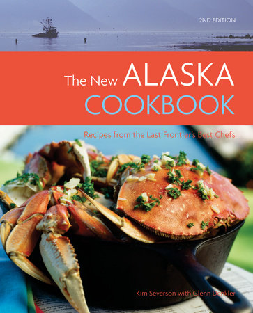 The New Alaska Cookbook by Glenn Denkler and Kim Severson
