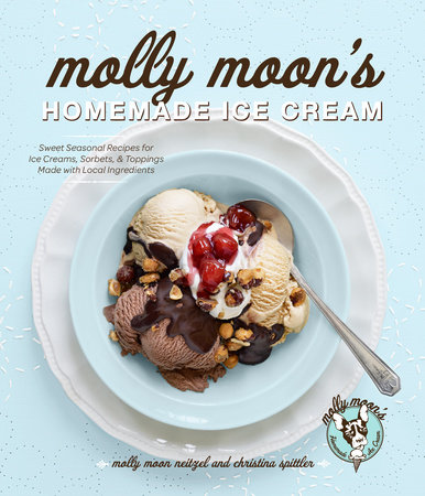 Molly Moon's Homemade Ice Cream by Molly Moon-Neitzel and Christina Spittler