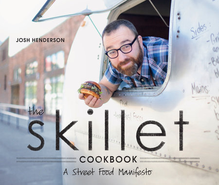 The Skillet Cookbook by Josh Henderson