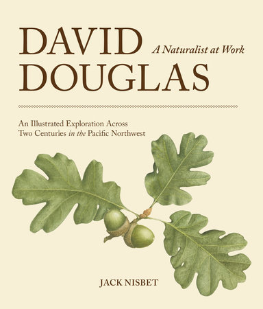 David Douglas, a Naturalist at Work by Jack Nisbet