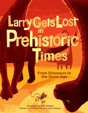 Larry Gets Lost in Prehistoric Times: From Dinosaurs to the Stone Age by John Skewes and Andrew Fox