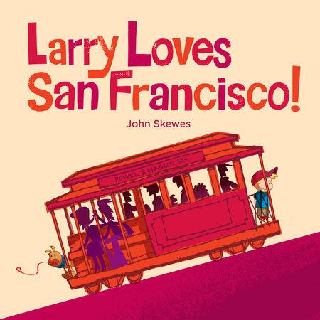 Larry Loves San Francisco! by John Skewes