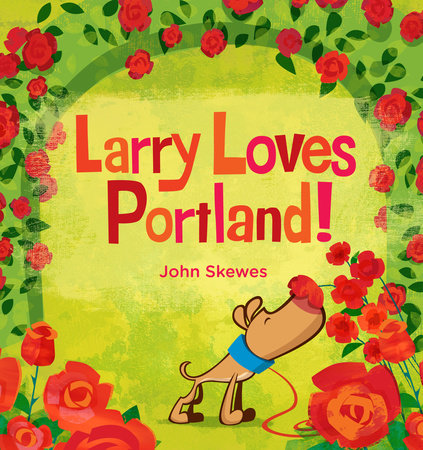 Larry Loves Portland! by John Skewes