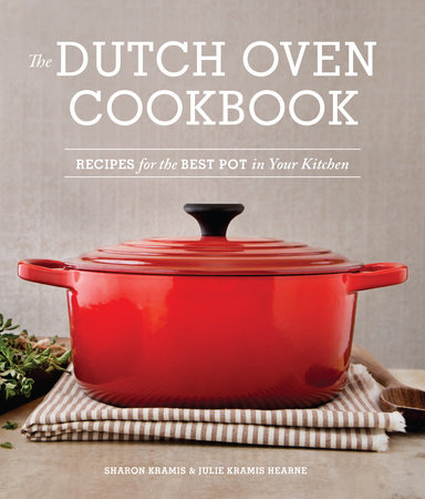The Dutch Oven Cookbook by Sharon Kramis and Julie Kramis Hearne