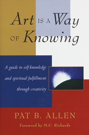 Art Is a Way of Knowing by Pat Allen