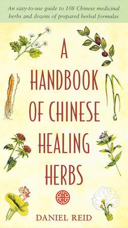 A Handbook of Chinese Healing Herbs by Daniel Reid