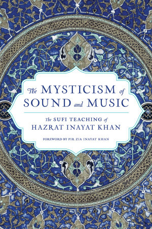 The Mysticism of Sound and Music by Hazrat Inayat Khan