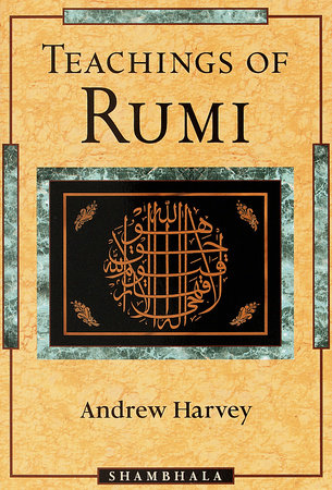 Teachings of Rumi by Andrew Harvey