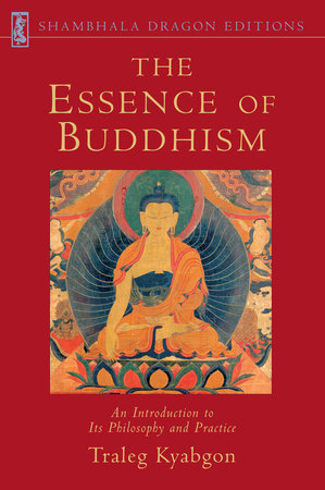 The Essence of Buddhism by Traleg Kyabgon