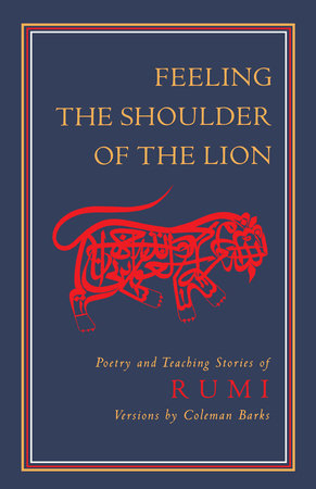 Feeling the Shoulder of the Lion by Jalaluddin Rumi