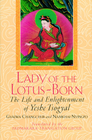 Lady of the Lotus-Born by Gyalwa Changchub and N Nyingpo