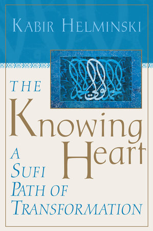 The Knowing Heart by Kabir Helminski