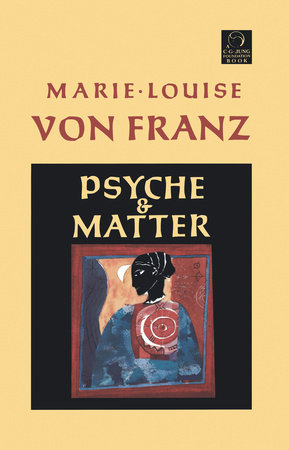 Psyche and Matter by Marie-Louise Von Franz