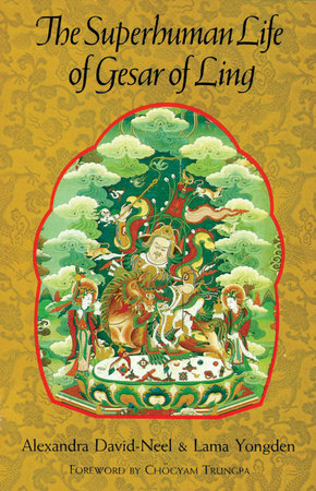 The Superhuman Life of Gesar of Ling by Alexandra David-Neel and Lama Yongden