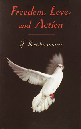 Freedom, Love and Action by J. Krishnamurti