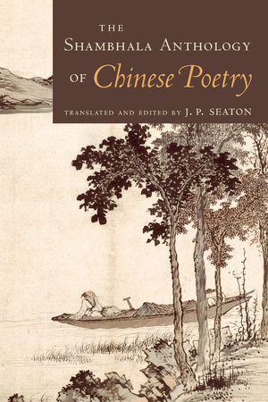 The Shambhala Anthology of Chinese Poetry by J.P. Seaton