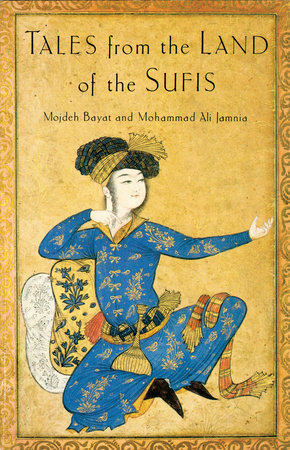 Tales from the Land of the Sufis by Mojdeh Bayat and Mohammad Ali