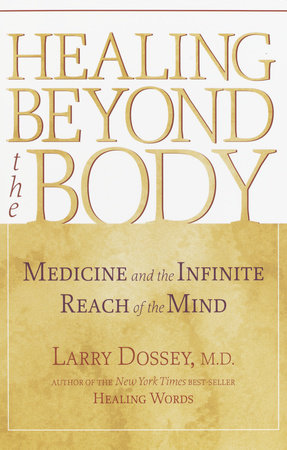 Healing beyond the Body by Larry Dossey