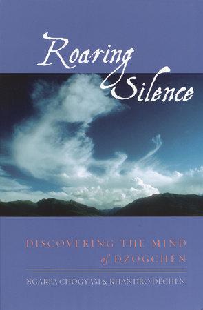 Roaring Silence by Ngakpa Chogyam and Khandro Dechen