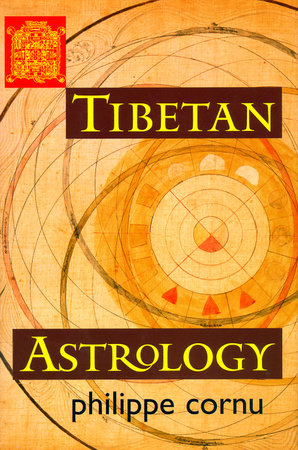 Tibetan Astrology by Philippe Cornu