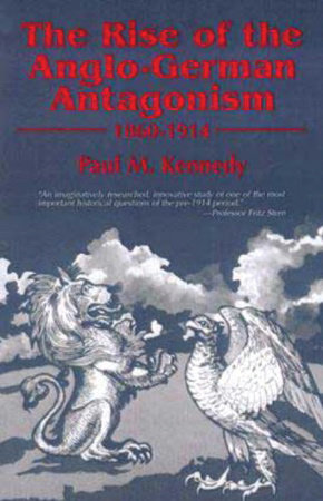 The Rise of the Anglo-German Antagonism, 1860-1914 by Paul M. Kennedy