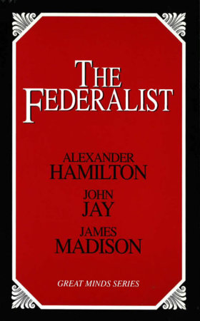 The Federalist by Alexander Hamilton, James Madison and John Jay