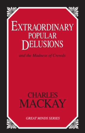 Extraordinary Popular Delusions