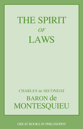 The Spirit of Laws by Baron Charles De Secondat Montesquieu