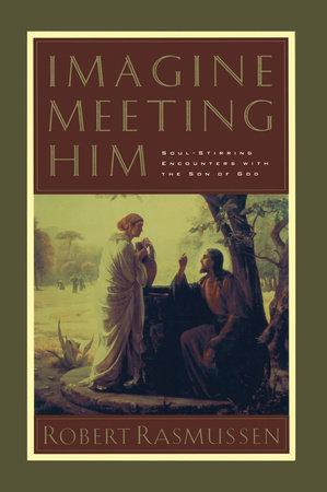 Imagine Meeting Him by Robert Rasmussen