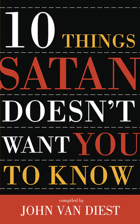 10 Things Satan Doesn't Want You to Know by John Van Diest