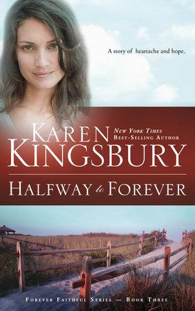 Halfway to Forever by Karen Kingsbury